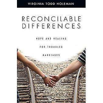 Reconcilable Differences: Hope and Healing for Troubled Marriages