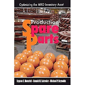 Production Spare Parts: Optimizing the MRO Inventory Asset