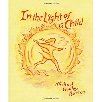 In the Light of the Child: A Journey Through the 52 Weeks of the Year in Both Hemispheres for Children and for the Child in Each Human Being