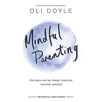 Mindful Parenting: Find peace and joy through stress-free, conscious parenting (Mindful Living Series)