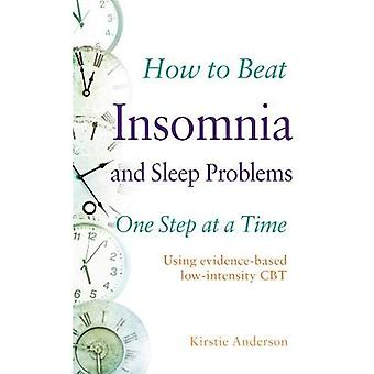 How to Beat Insomnia and Sleep Problems One Step at� a Time: Using evidence-based low-intensity CBT (How To Beat)