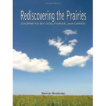 Rediscovering the Prairies: Journeys by Dog, Horse, and Canoe