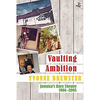Vaulting Ambition: Jamaica's� Barn Theatre 1966 -2005