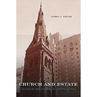 Church and Estate Religion and Wealth in IndustrialEra Philadelphia by Rzeznik & Thomas F.