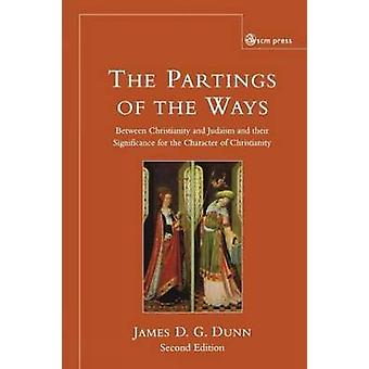 The Partings of the Ways Between Christianity and Judaism and Their Significance for the Character of Christianity by Dunn & James D. G.