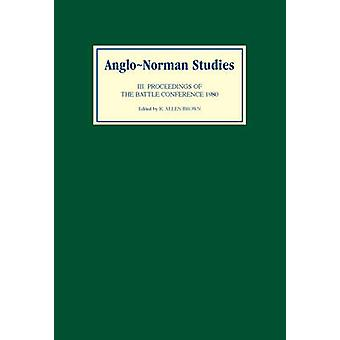 AngloNorman Studies III Proceedings of the Battle Conference 1980 by Brown & R. Allen