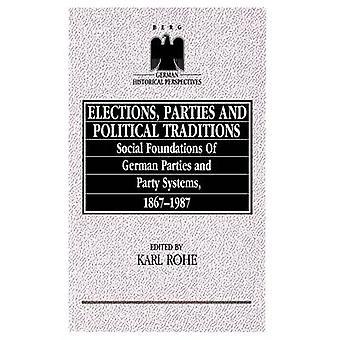 Fondements sociaux élections Parties et Traditions politiques des partis allemands et de la partie systèmes 18671987 par Rohe & Karl