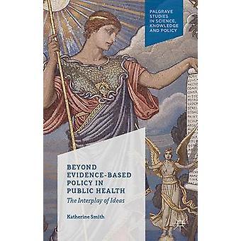 Ud over beviser baseret politik på folkesundhedsområdet samspillet mellem ideer af Smith & Katherine