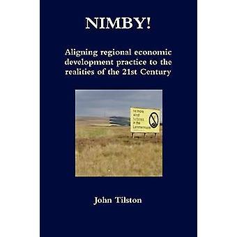 NIMBY Aligning regional economic development practice to the realities of the 21st Century by Tilston & John