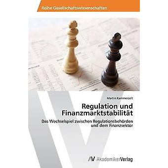 Regulation und Finanzmarktstabilitt by Kammerzelt Martin