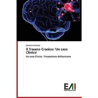 Il Trauma Cranico Un caso Clinico by Cicero Concettina