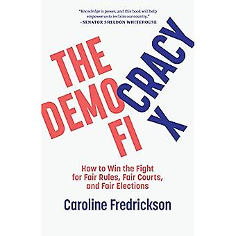 The Democracy Fix: How to Win the Fight for Fair Rules, Fair Courts, and Fair Elections