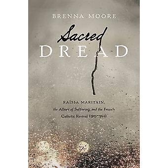 Sacred Dread - Raissa Maritain - the Allure of Suffering - and the Fre