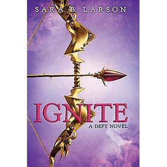 Ignite by Sara B Larson - 9780545644747 Book