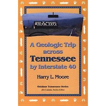 Geologic Trip Across Tennessee - Interstate 40 by Harry L Moore - 9780