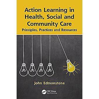 Action Learning in Health - Social and Community Care - Principles - P