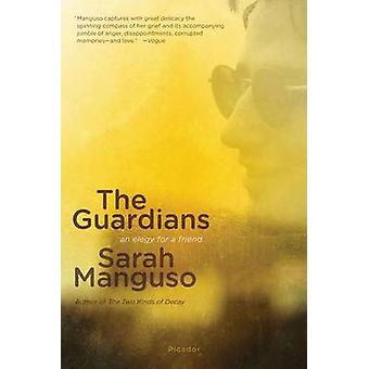 The Guardians - An Elegy by Sarah Manguso - 9781250024152 Book