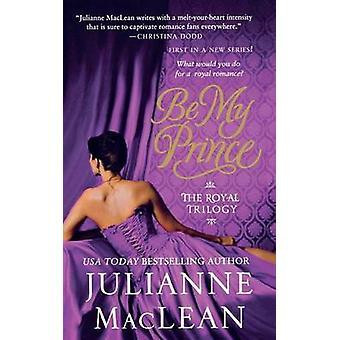Be My Prince by Julianne MacLean - 9781250082428 Book