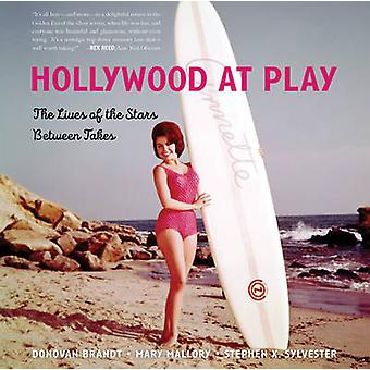 Hollywood at Play - The Lives of the Stars Between Takes by Stephen X.