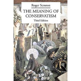 The Meaning of Conservatism (3rd) by Roger Scruton - 9781587315039 Bo
