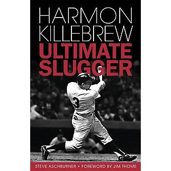 Harmon Killebrew - Ultimate Slugger by Steve Aschburner - 978160078702