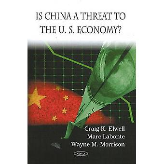 Is China a Threat to the U.S. Economy? by Craig K. Elwell - Marc Labo