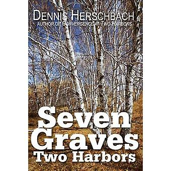 Seven Graves - Two Harbors by Dennis Herschbach - 9780878397020 Book