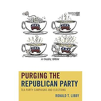 Purging the Republican Pparty: Tea Party Campaigns and Elections