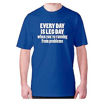 Mens funny t-shirt slogan tee novelty humour hilarious -  Every day is leg day when you're running from problems
