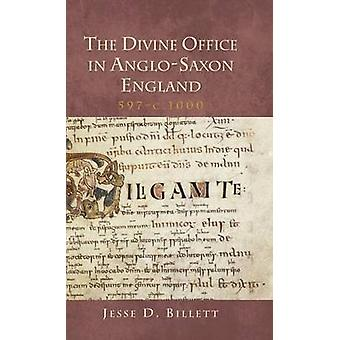 The Divine Office in AngloSaxon England 597c.1000 by Jesse D. Billett