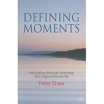 Defining Moments - Navigating Through Business and Organisational Life