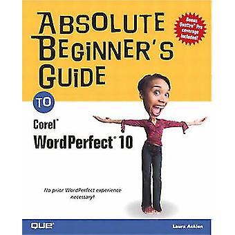 Absolute Beginner's Guide to Corel WordPerfect 10 av Jane B. Reece-