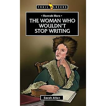 Hannah More - The Woman Who Wouldn't Stop Writing by Sarah Allen - 978