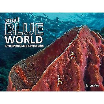 Small Blue World - Little People. Big Adventures by Jason Isley - Scub