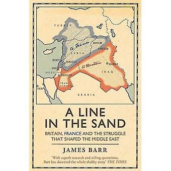 A Line in the Sand - Britain - France and the Struggle That Shaped the