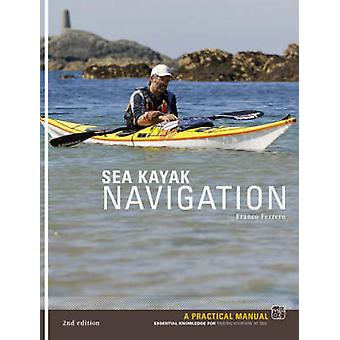 Sea Kayak Navigation - A Practical Manual - Essential Knowledge for Fi
