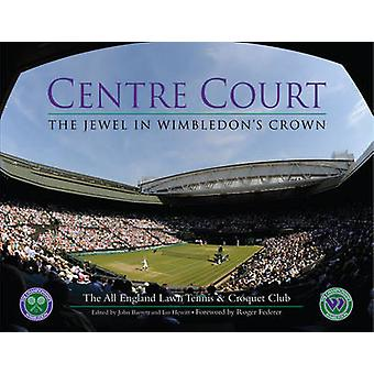 Centre Court - The Jewel in Wimbledon's Crown (3rd Revised edition) by