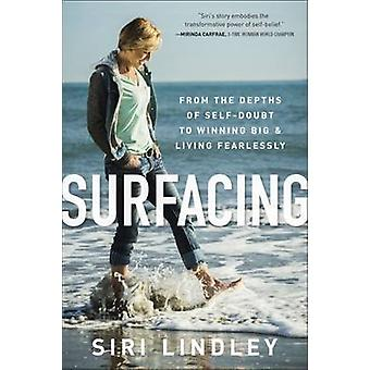 Surfacing - From the Depths of Self-Doubt to Winning Big and Living Fe