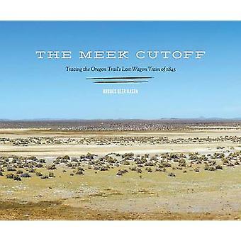 The Meek Cutoff - Tracing the Oregon Trail's Lost Wagon Train of 1845
