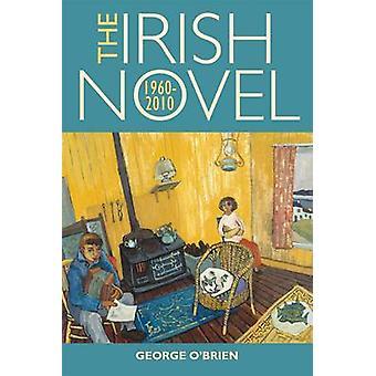 The Irish Novel 1960-2010 by George A.T. O'Brien - 9781782050582 Book
