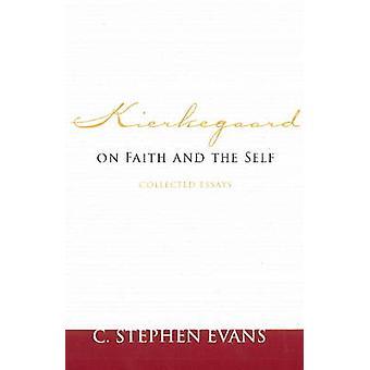 Kierkegaard sur la foi et l'auto - essais par Eva de Stephen c.