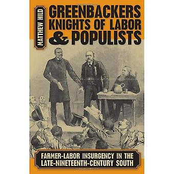 Greenbackers, Knights of Labor, and Populists: Farmer-labor Insurgency in the Late-nineteenth-century South