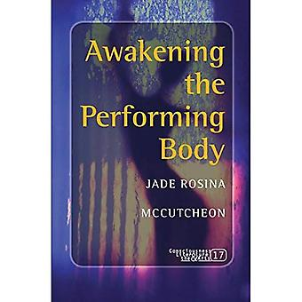 Awakening the Performing Body (Consciousness, Literature & the Arts)
