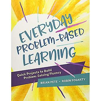 Everyday Problem-Based Learning: Quick Projects to� Build Problem-Solving Fluency