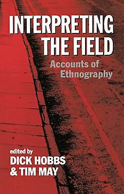 Interpreting the Field Accounts of Ethnography by Hobbs & Colleen A.