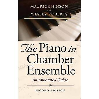 The Piano in Chamber Ensemble Second Edition An Annotated Guide by Hinson & Maurice