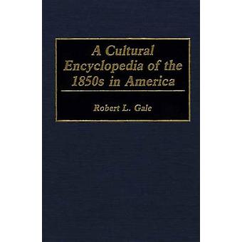 A Cultural Encyclopedia of the 1850s in America by Gale & Robert L.