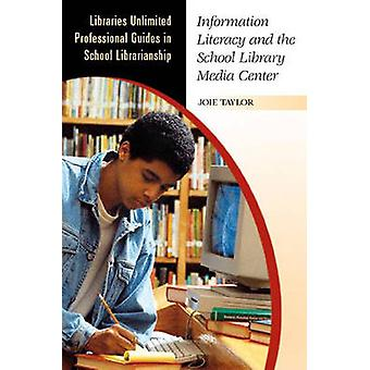 Information Literacy and the School Library Media Center by Taylor & Joie