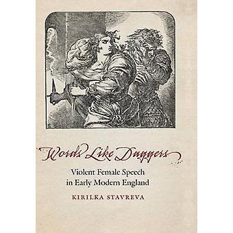 Wörter wie Dolche gewalttätigen weiblichen Rede in frühen modernen England von Stavreva & Kirilka