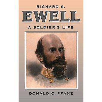 Richard S. Ewell A vita di soldati di Pfanz & Donald C.